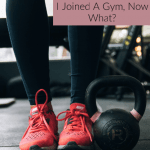 I Joined A Gym, Now What?